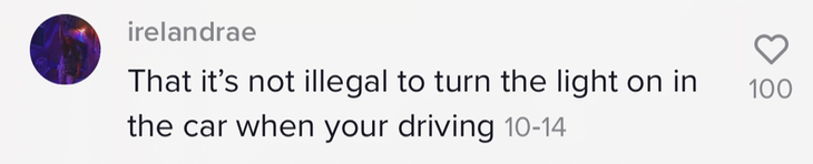 """Person said, """"That it's not illegal to turn the light on in the car when your driving"""""""