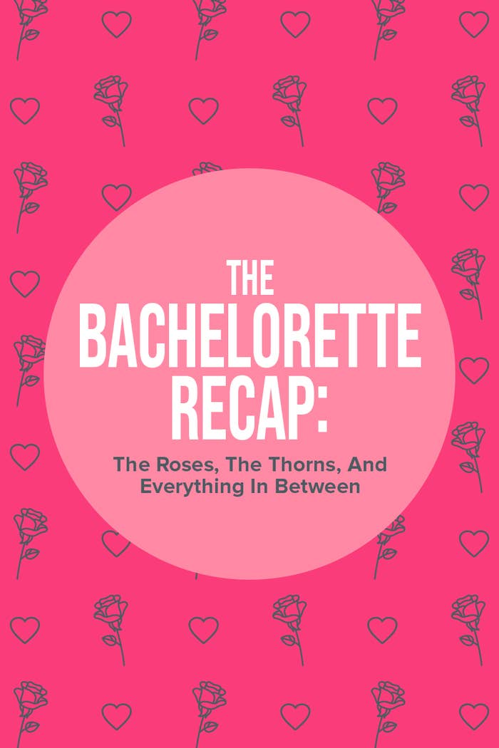 Graphic that says 'The Bachelorette Recap: The Roses, The Thorns, And Everything In Between'