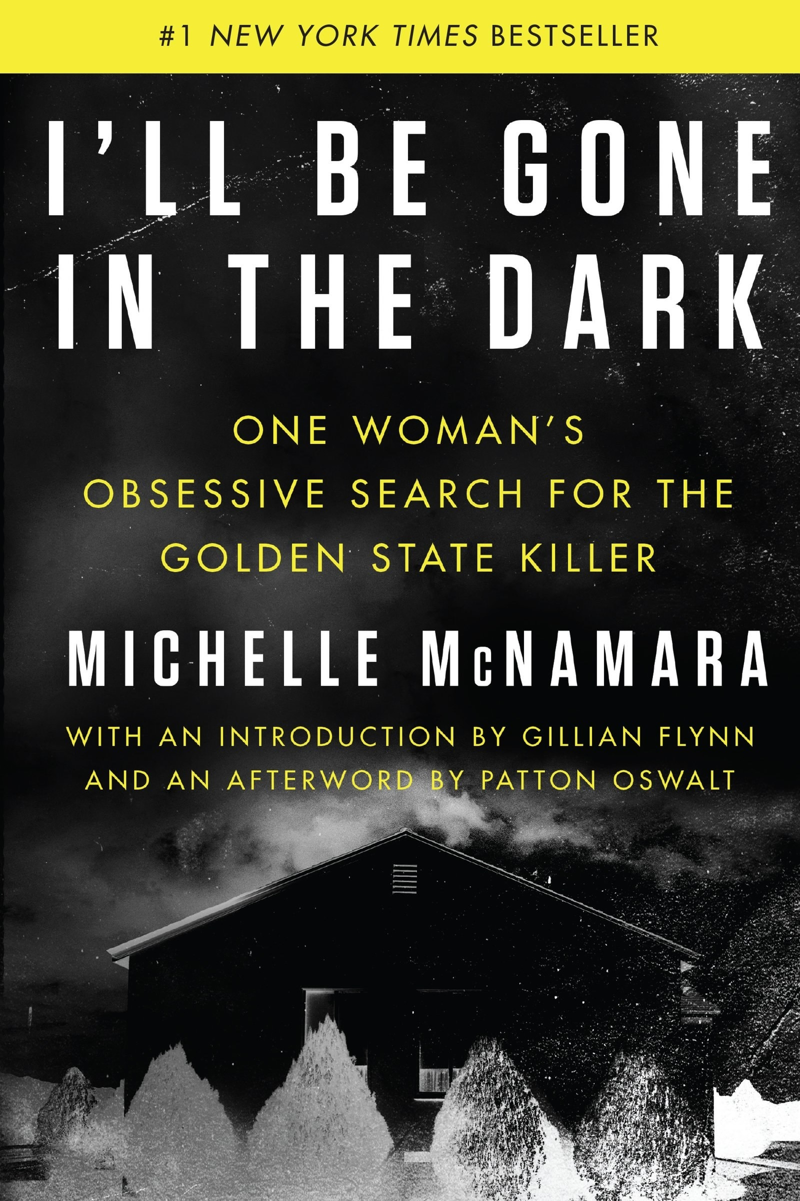 The cover of I'll Be Gone In The Dark with text that says one woman's obsessive search for the Golden State Killer on a background of a dark house