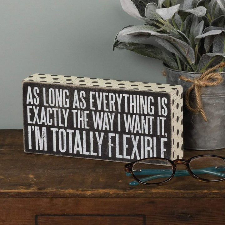 """another snarky sign that says """"as long as everything is exactly the way I want it I'm totally flexible."""""""