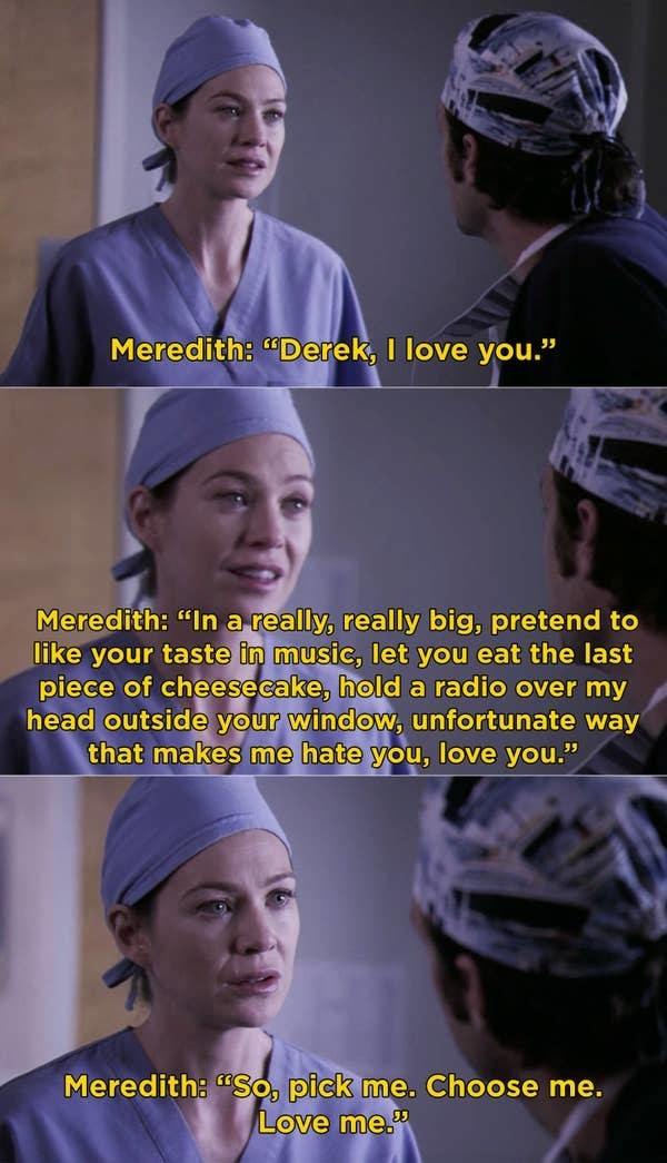"Meredith giving Derek the ""pick me. choose me. love me"" speech."