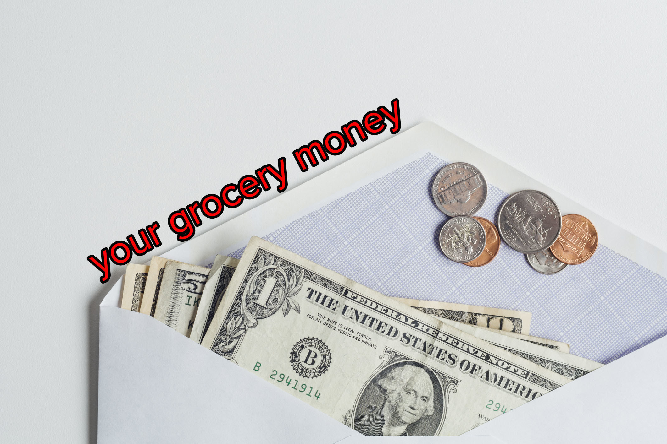 "An open envelope full of bills and coins with text ""your grocery money"" along the envelope flap"