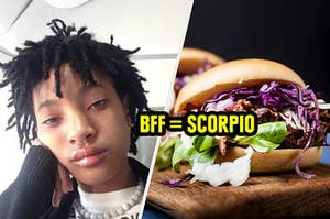 Your taste buds choosing a burger saying you should be friends with a Scorpio