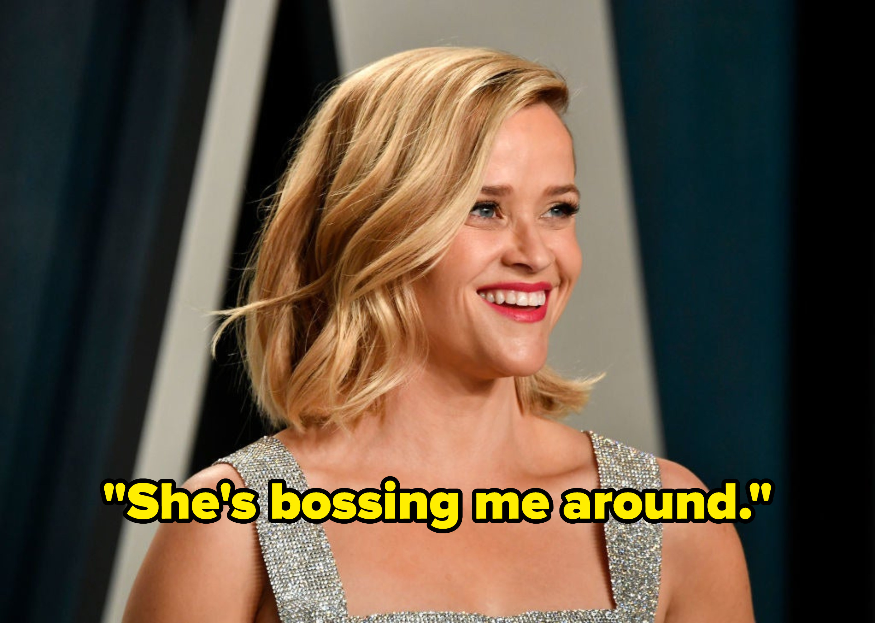 Reese Witherspoon with the caption she's bossing me around