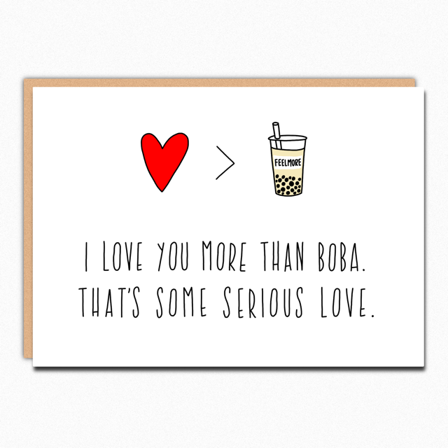 "the card which reads ""I love you more than boba. That's some serious love."" with a heart and boba image"