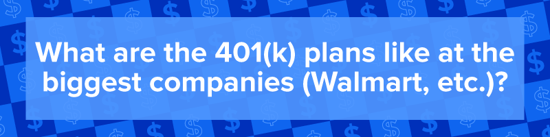 """What are the 401(k) plans like at the biggest companies (Walmart, etc.)?"""