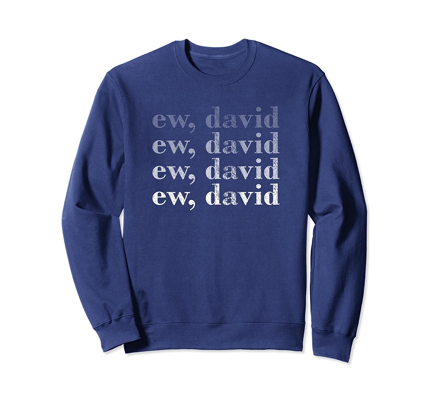 "The blue pullover sweatshirt with ""ew, david"" written on it four times in increasingly bold white font"