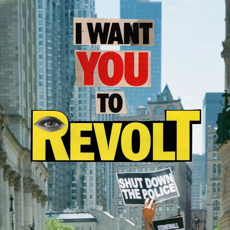 "the print which reads ""I want you to revolt"" in analog lettering with and image of the Stonewall riot in the background"
