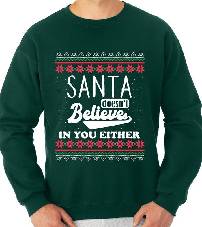 A sweater that says Santa doesn't believe in your either