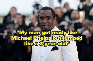 "Diddy smiling and the quote, ""My man got ready like Michael Phelps but jumped like a 3-year-old"""
