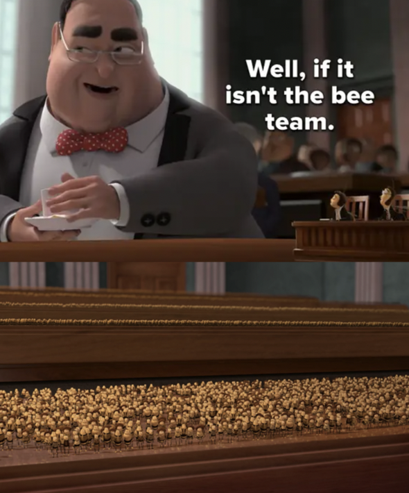 """the lawyer for the food corporations walks past the bees and says """"Well, if it isn't the bee team"""""""