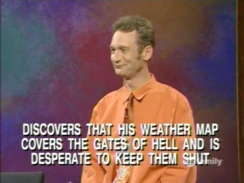 """Ryan looking suspicious with text reading, """"Discovers that his weather map covers the gates of hell and is desperate to keep them shut"""""""