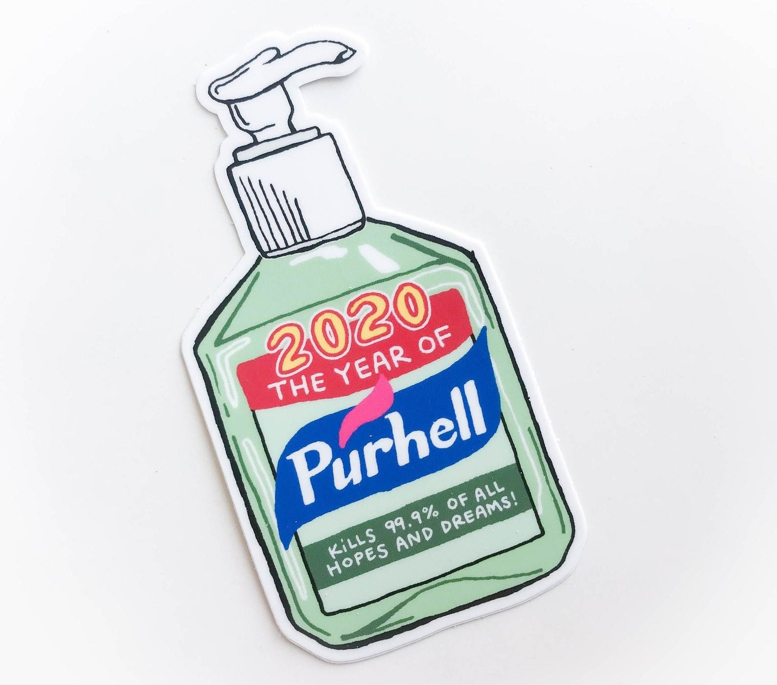 "the purell shaped sticker that reads ""2020 the year of purhell kills 99 point 9 percent of all hopes and dreams"""