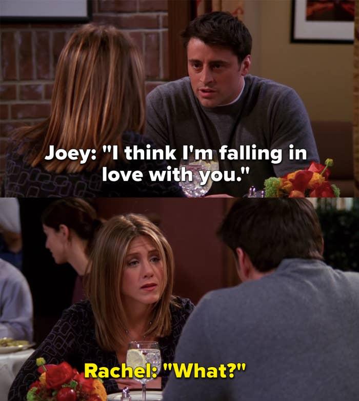 """Joey tells Rachel he's falling in love with her, Rachel replies, """"What?"""""""