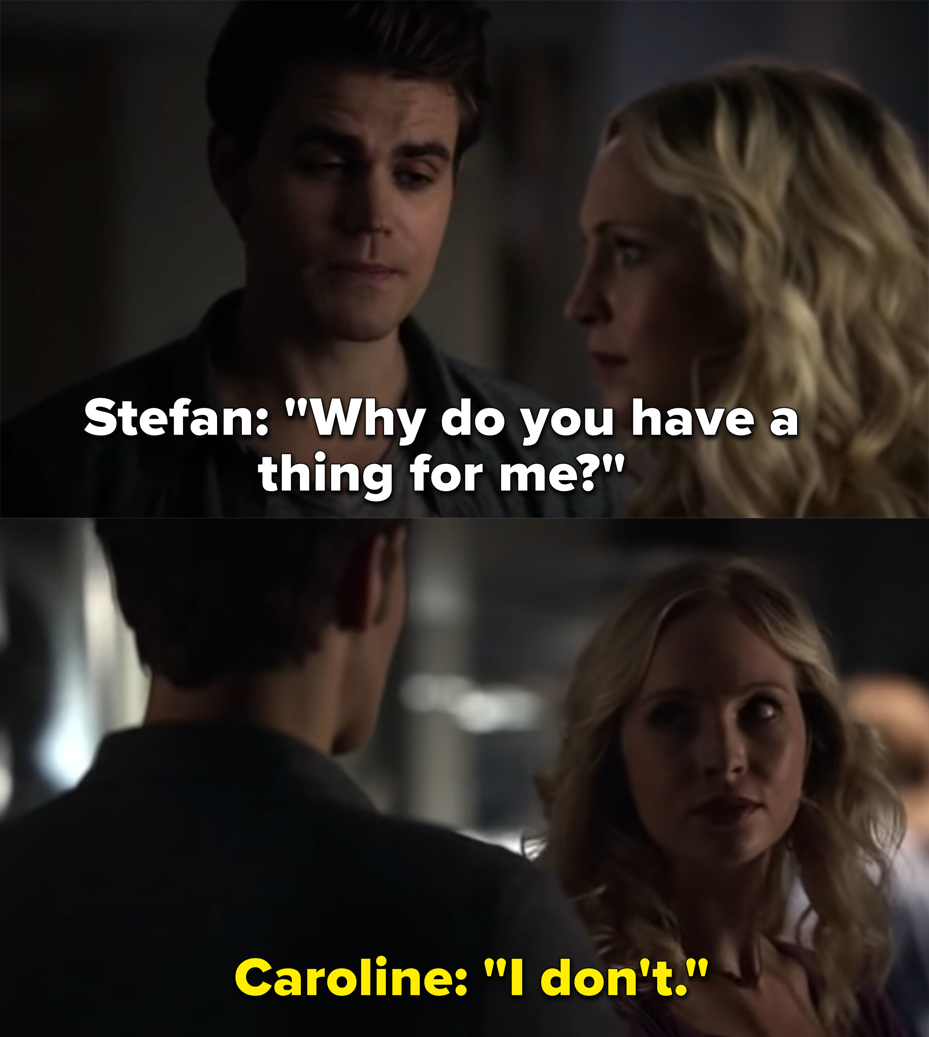 Stefan asks Caroline why she has a thing for him, Caroline denies it