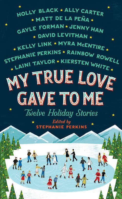Cover of My True Love Gave To Me: Twelve Holiday Stories, edited by Stephanie Perkins, featuring an illustration of couples ice skating together and listing the authors included in the anthology