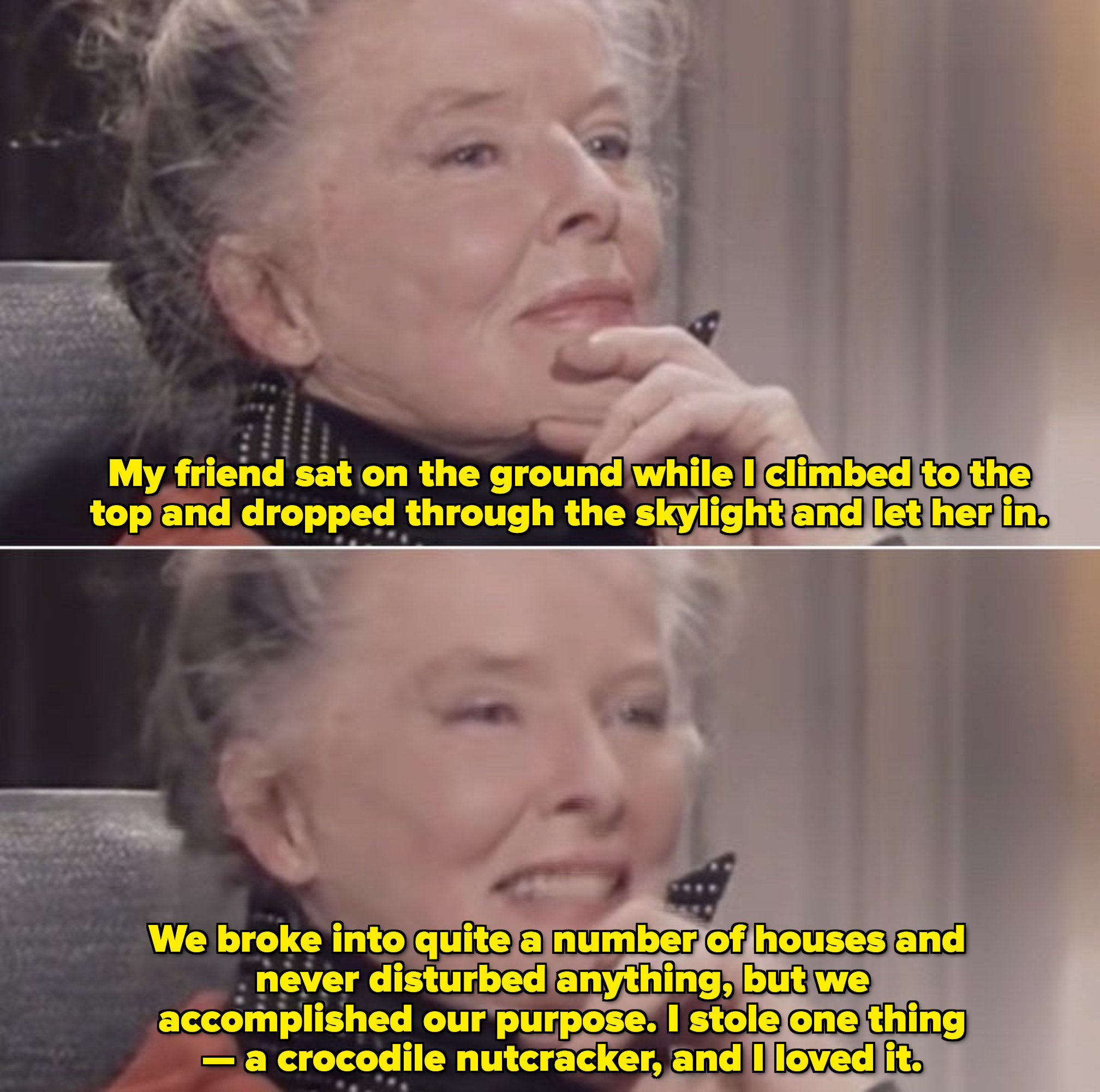 Katharine Hepburn during an interview in the '80s, talking about breaking into houses and stealing items, like a crocodile nutcracker