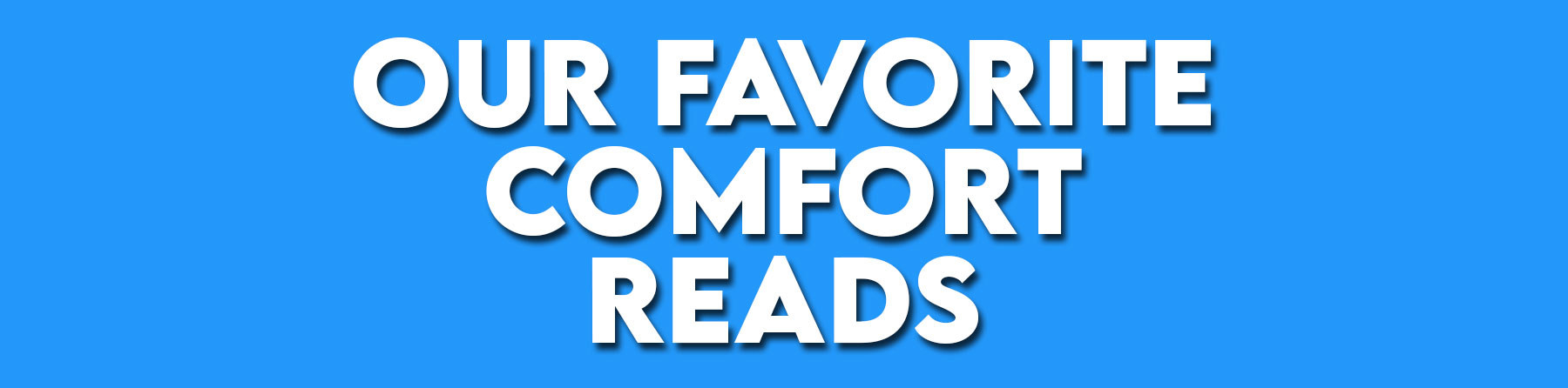 Our Favorite Comfort Reads