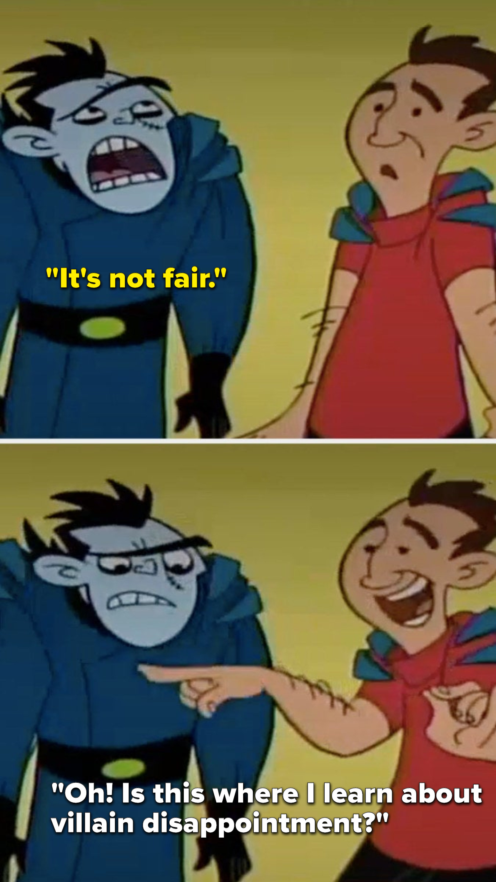 """Drakken says, """"It's not fair"""" and Frugal Lucre says, """"Oh, is this where I learn about villain disappointment"""""""