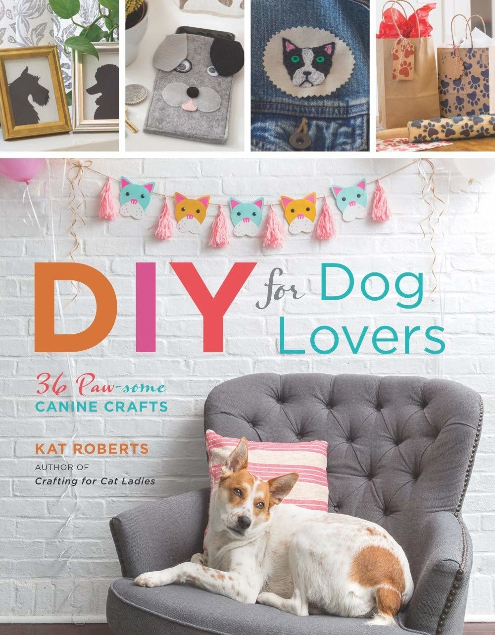 Front cover of book with a dog sitting on a chair and pictures of examples of DIY projects