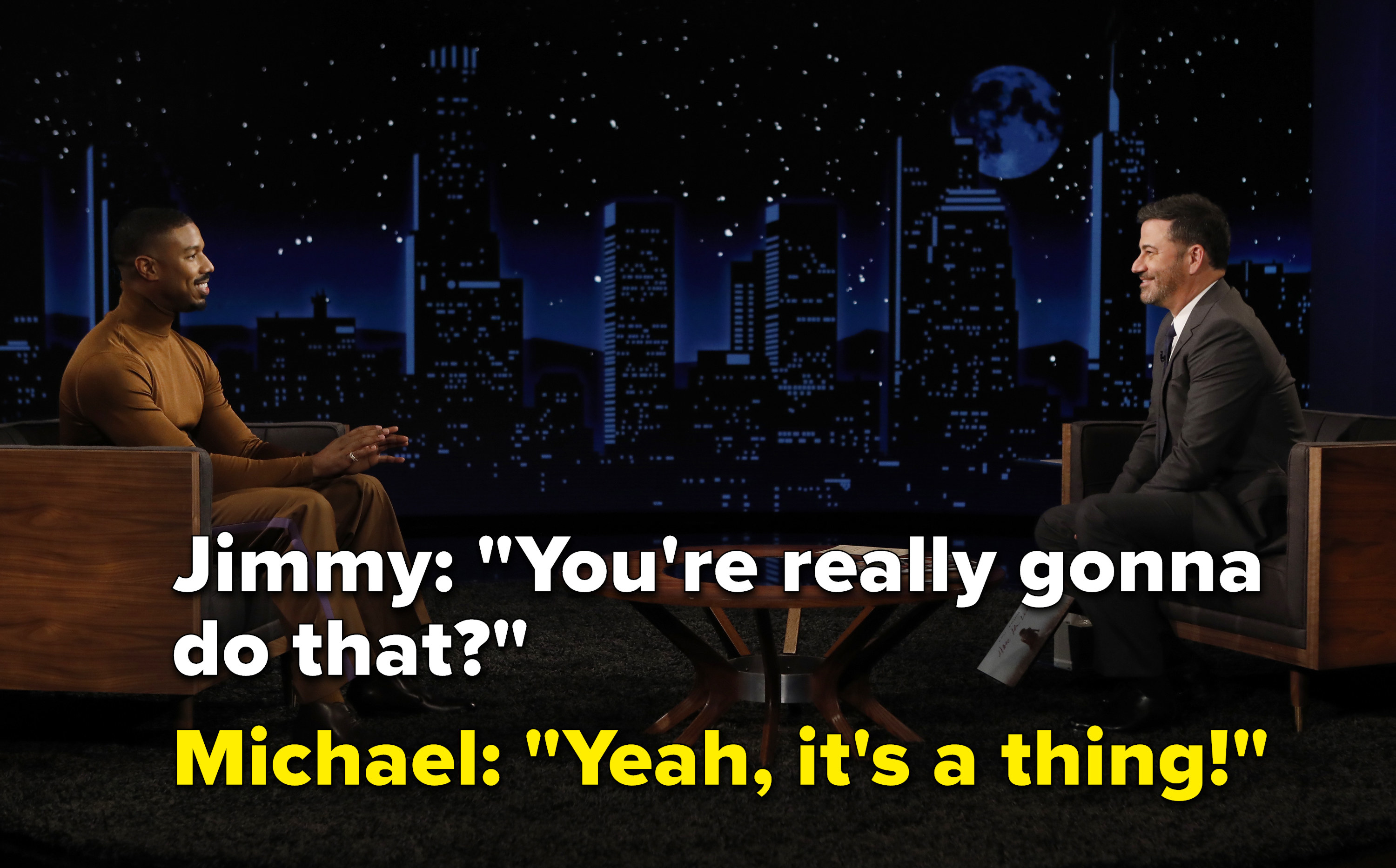 "Jimmy says ""you're really gonna do that?"" and Michael says ""yeah, it's a thing!"""
