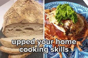 """Side by side image showing baked sourdough bread and a fancy breakfast with the caption """"upped your home cooking skills"""""""