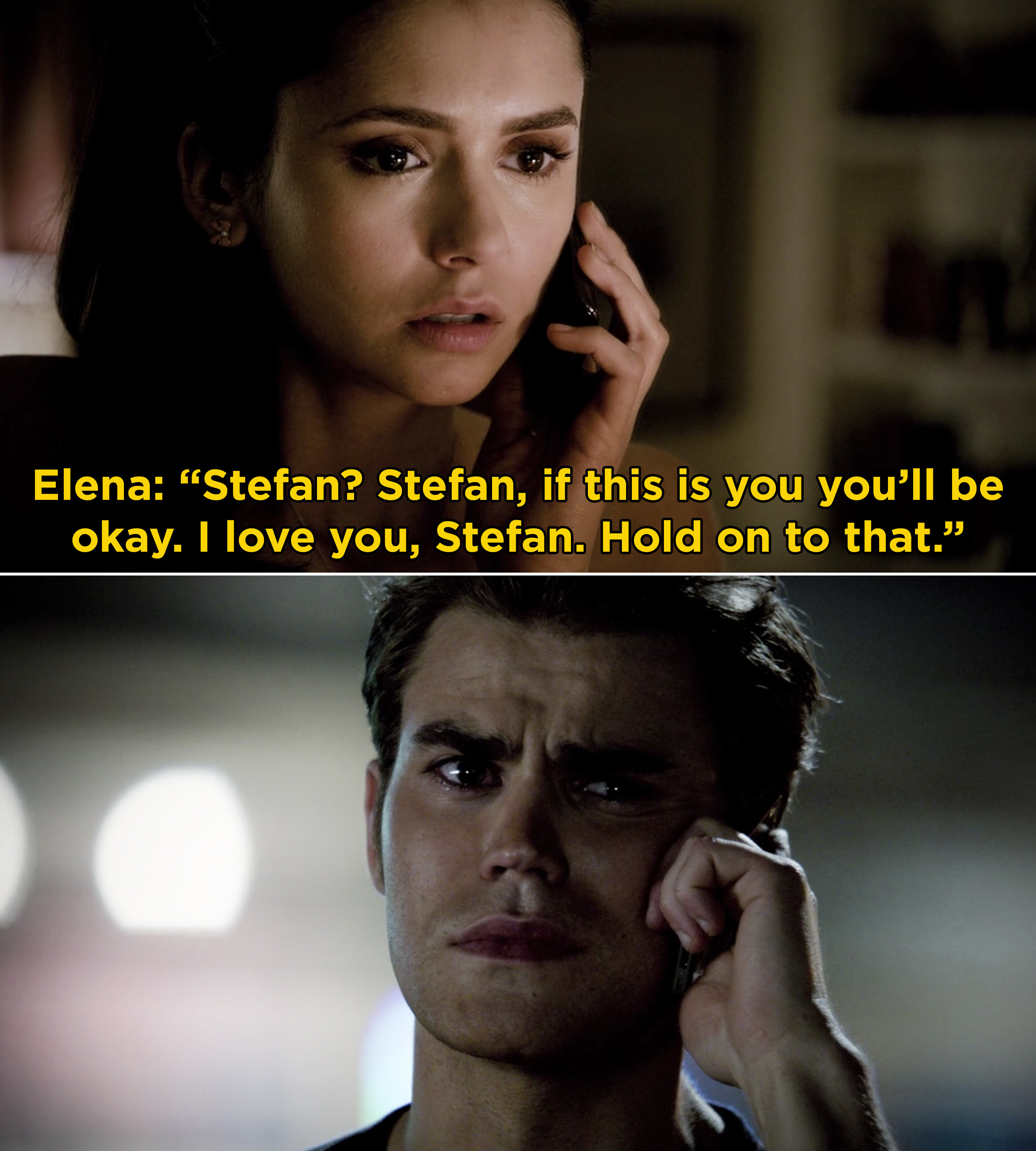 """Elena on the phone with Stefan saying, """"Stefan? Stefan, if this is you you'll be okay. I love you, Stefan. Hold on to that"""""""