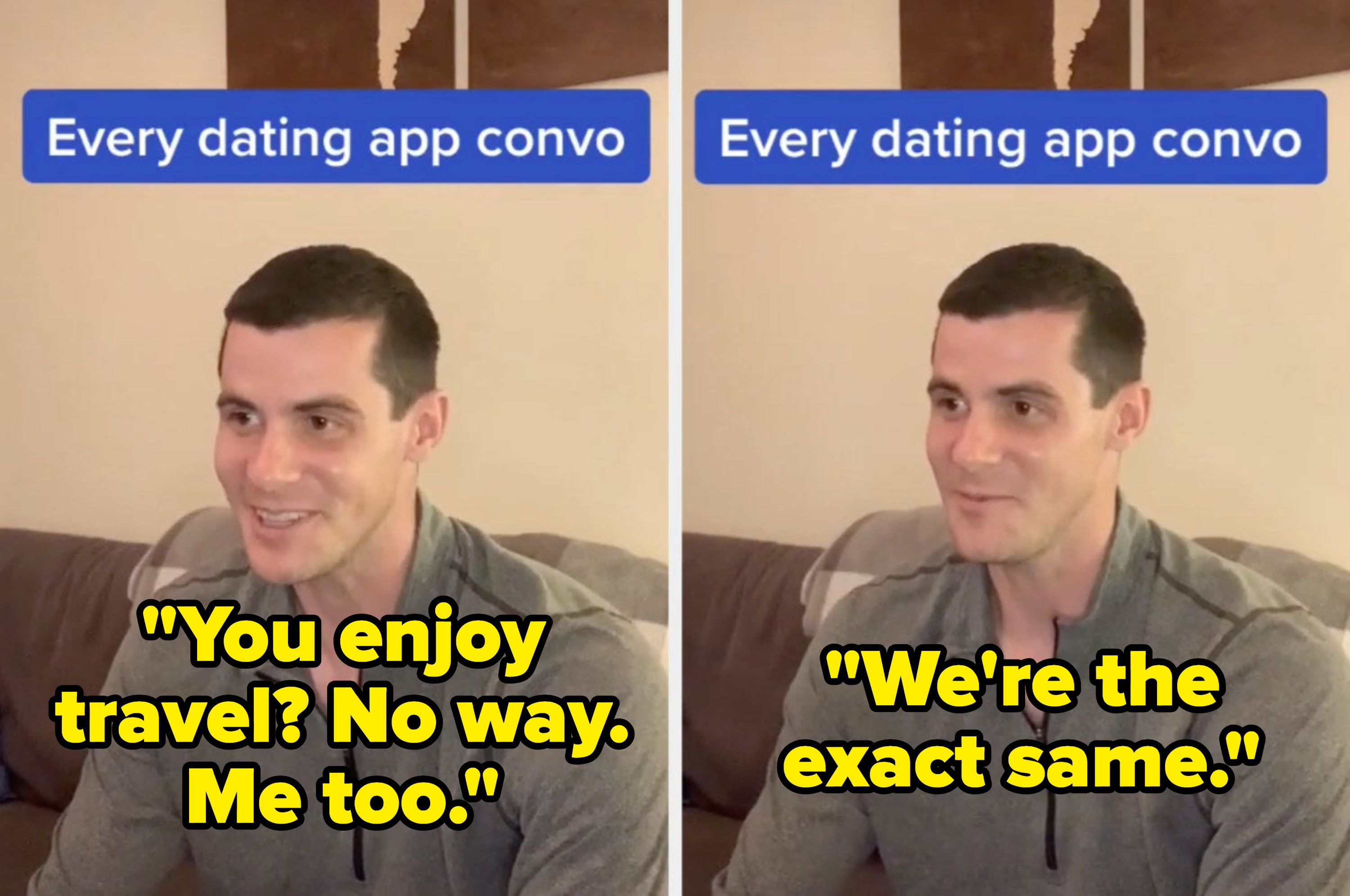 "The caption ""Every dating app convo"" with the typical dialogue: ""You enjoy travel? No way, me too; we're the exact same"""