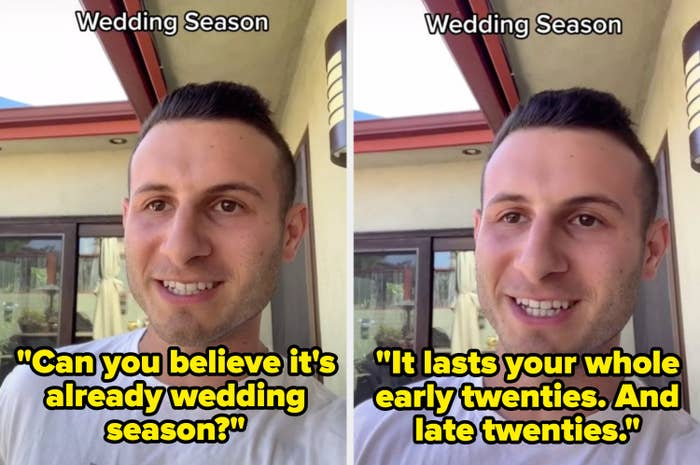 "A TikToker says, ""Can you believe it's already wedding season?"" and then adds, ""It lasts your whole early twenties and late twenties"""
