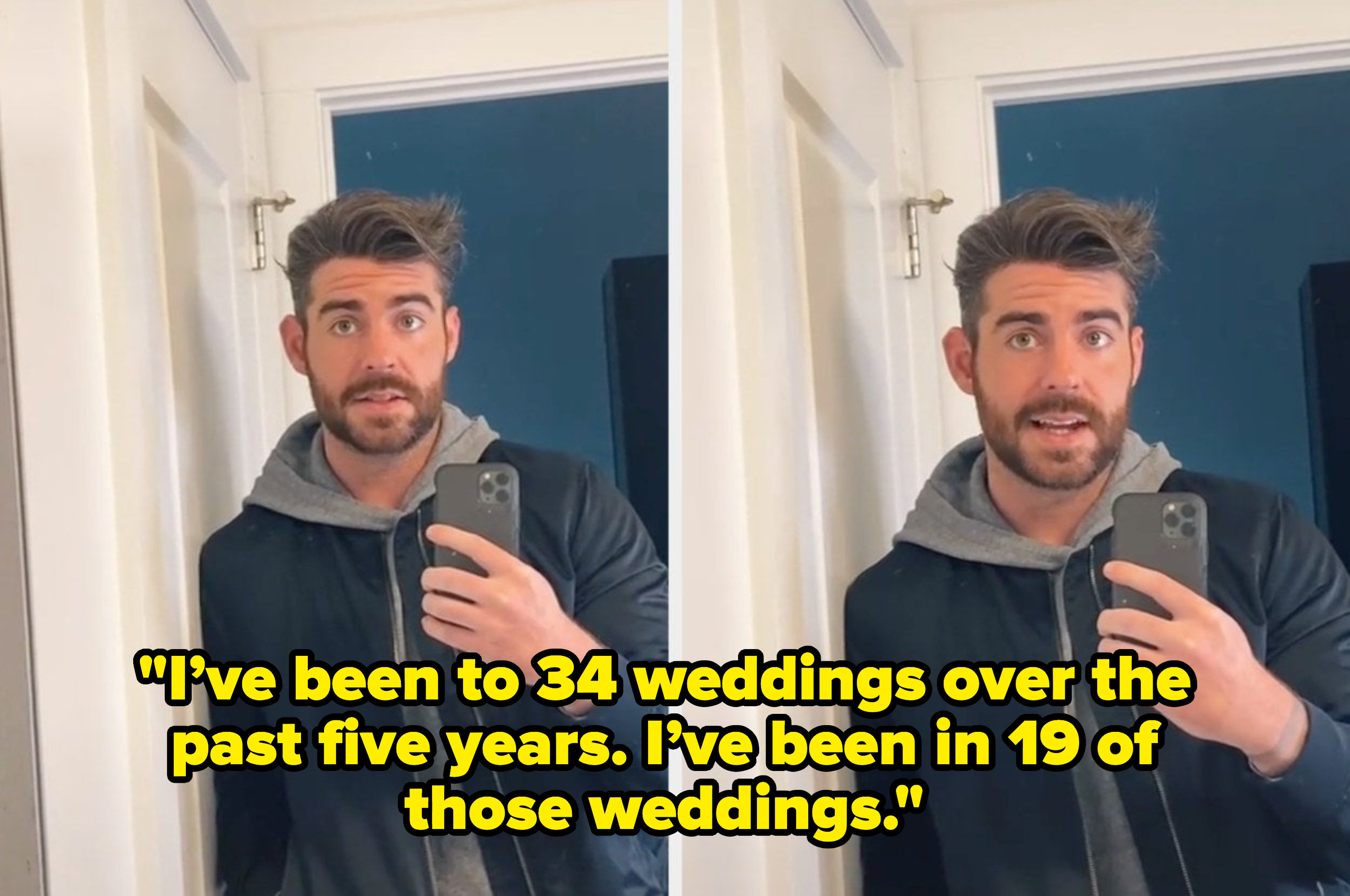 "This person says, ""I've been to 34 weddings over the past five years; I've been in 19 of those weddings"""