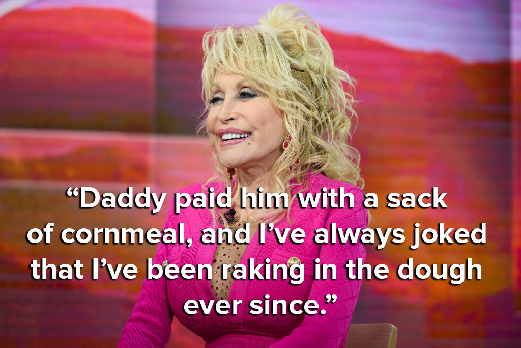 Dolly jokes that her dad paid the doctor with a sack of cornmeal, and she's been raking in the dough ever since