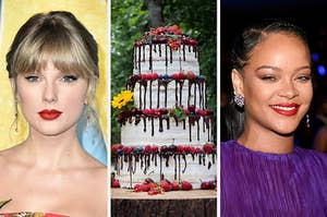 On the left, Taylor Swift, in the middle, a 4-layer cake with chocolate dripping off each layer and cherries, strawberries, and blueberries, and on the right, Rihanna