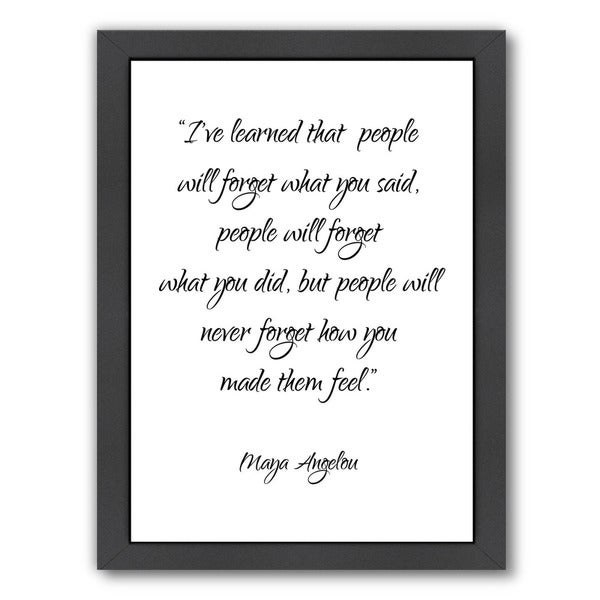 a framed maya angelou quote that reads i've learned that people will forget what you said people will forget what you did but people will never forget how you made them feel