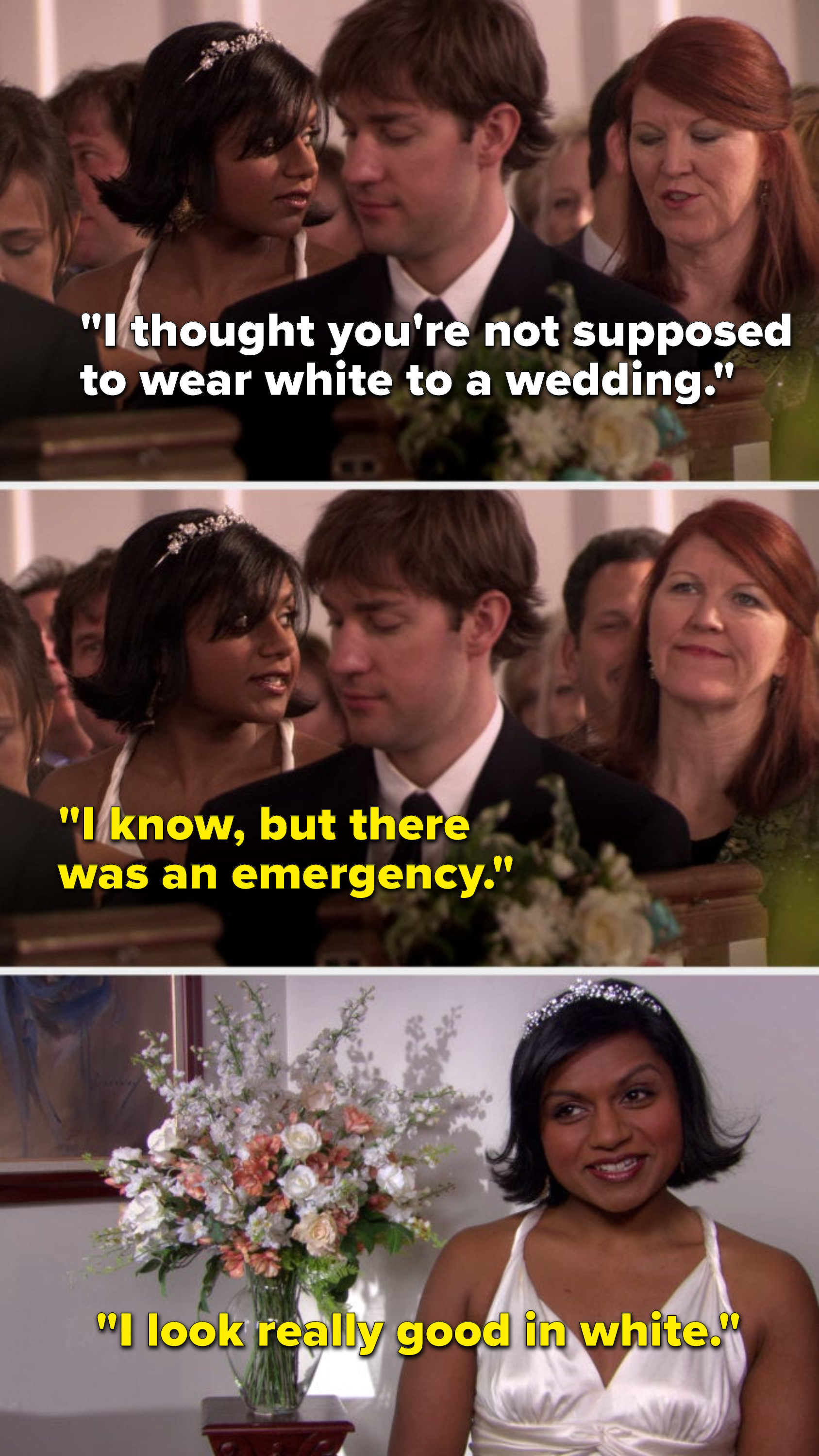 Meredith says, I thought you're not supposed to wear white to a wedding, Kelly says, I know, but there was an emergency, and then, in a talking head, she says, I look really good in white