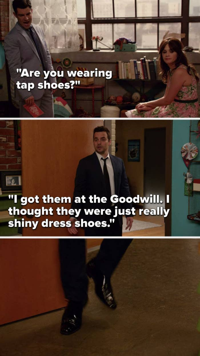 """Schmidt asks, """"Are you wearing tap shoes,"""" and Nick says, """"I got them at the Goodwill, I thought they were just really shiny dress shoes"""""""