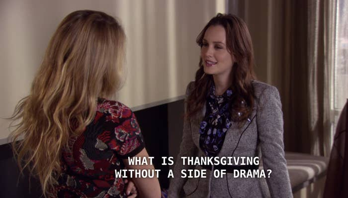 Blair telling Serena that Thanksgiving is nothing without drama