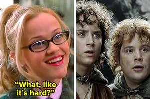 """Side by side of Elle Woods from """"Legally Blonde"""" saying 'What, like it's hard?' and Frodo and Sam from """"Lord Of The Rings"""""""