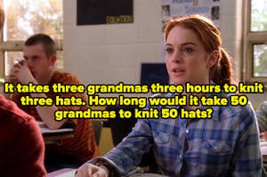 "Cady in math class in Mean Girls with the question ""It takes three grandmas three hours to knit three hats. How long would it take 50 grandmas to knit 50 hats?"" over top"