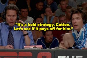 """The """"It's a bold strategy, Cotton. Let's see if it pays off for him."""" scene from """"Dodgeball"""""""