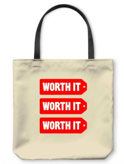 "Tote bag with graphic of price tags, all saying ""worth it"""