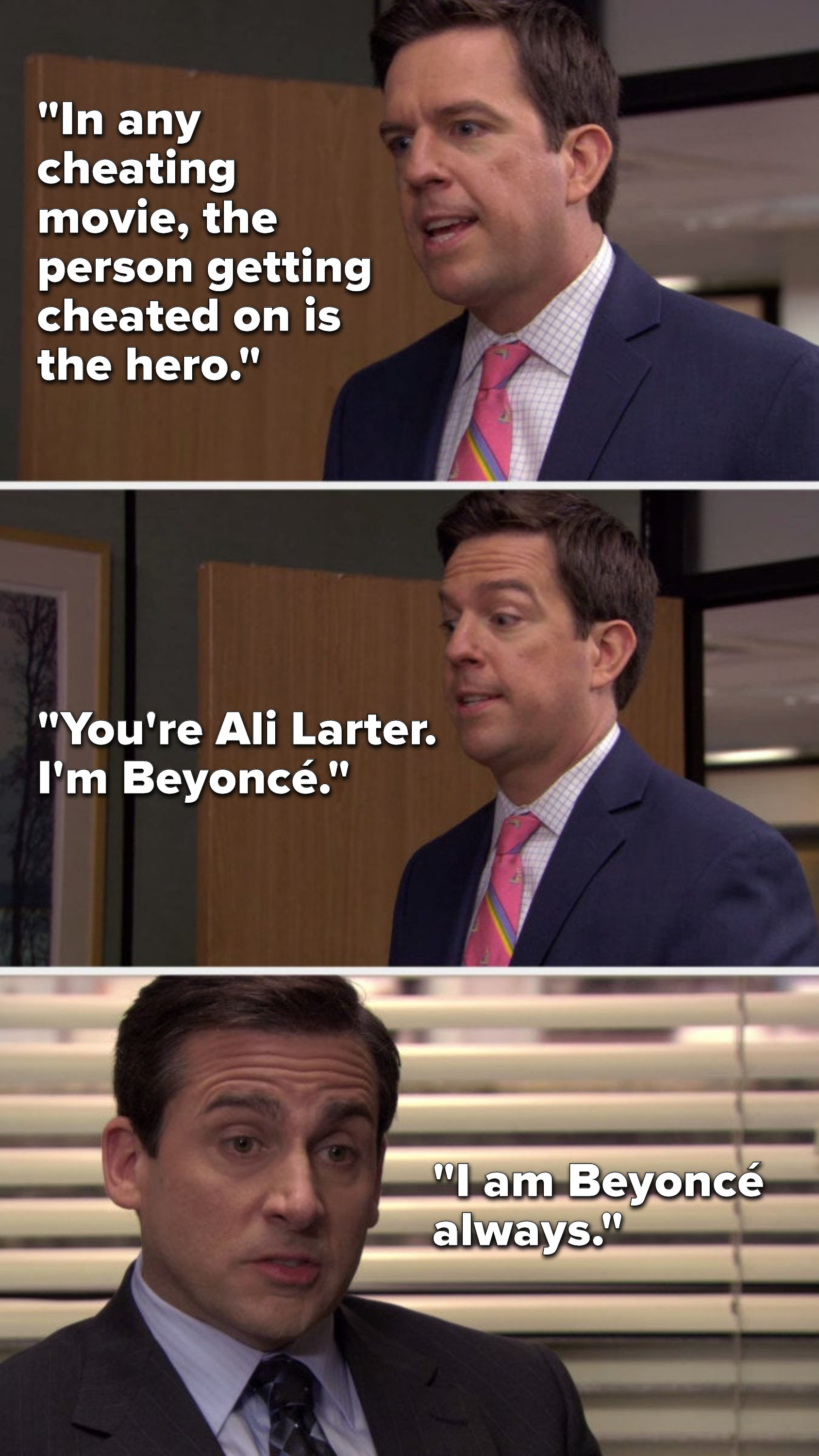 """Andy says, """"In any cheating movie, the person getting cheated on is the hero, you're Ali Larter, I'm Beyoncé,"""" and Michael says, """"I am Beyoncé always"""""""