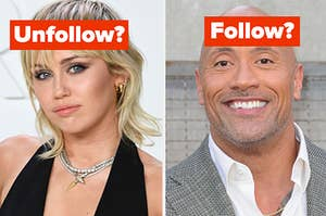 "Miley Cyrus is on the left labeled, ""Unfollow?"" with Dwayne Johnson on the right labeled, ""Follow?"""