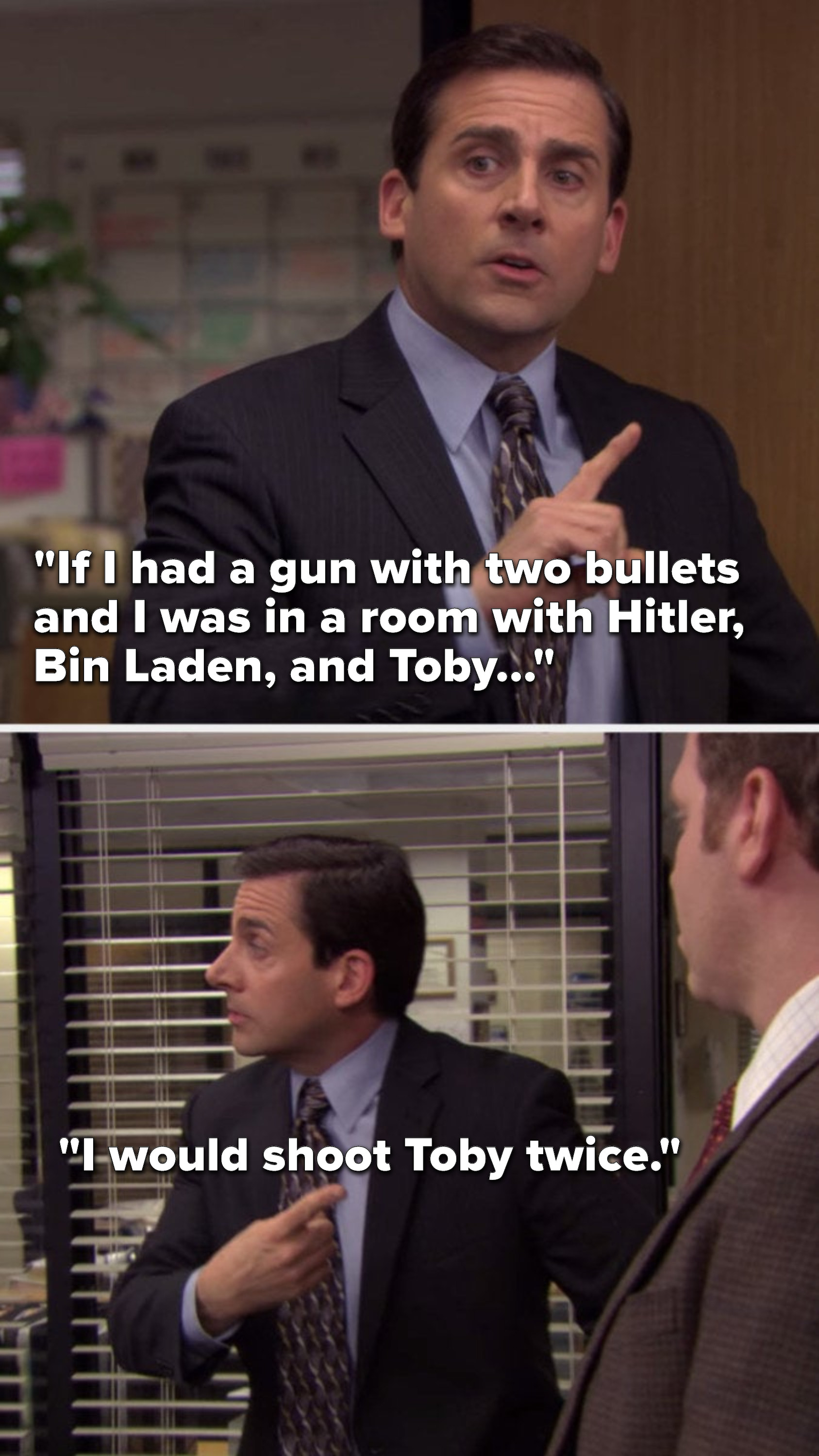 """Michael says, """"If I had a gun with two bullets and I was in a room with Hitler, Bin Laden, and Toby, I would shoot Toby twice"""""""