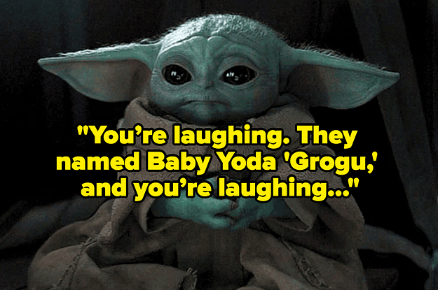 24 Jokes About Baby Yodas Real Name Because Were All Still Just Going To Call Him Baby Yoda