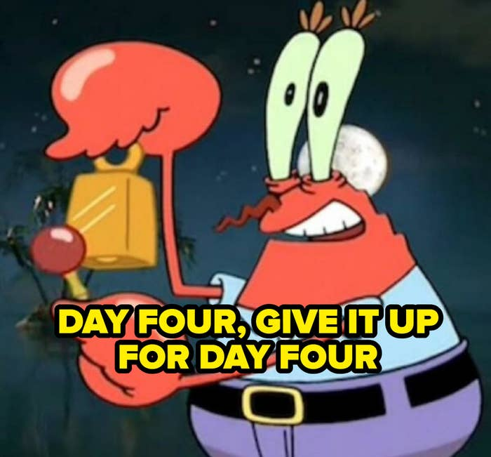 "Still of Mr. Krabs from animated show SpongeBob SquarePants ringing a bell with the caption, ""Day Four, Give It Up for Day Four'"