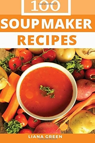 "the cover of ""100 soup maker recipes"""