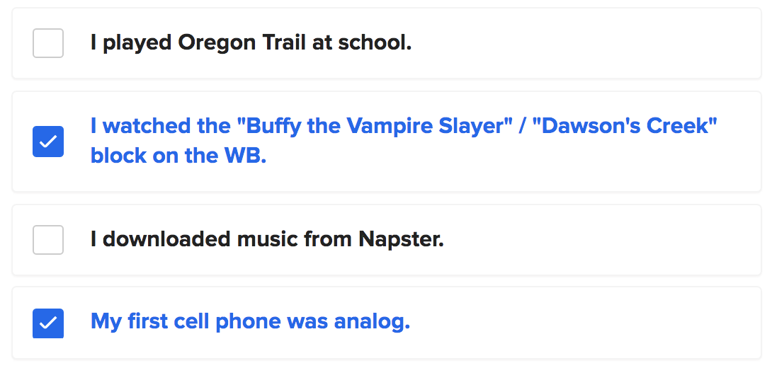"""Options from this quiz's checklist, including """"I downloaded music from Napster"""" or """"I played Oregon Trail at school"""""""