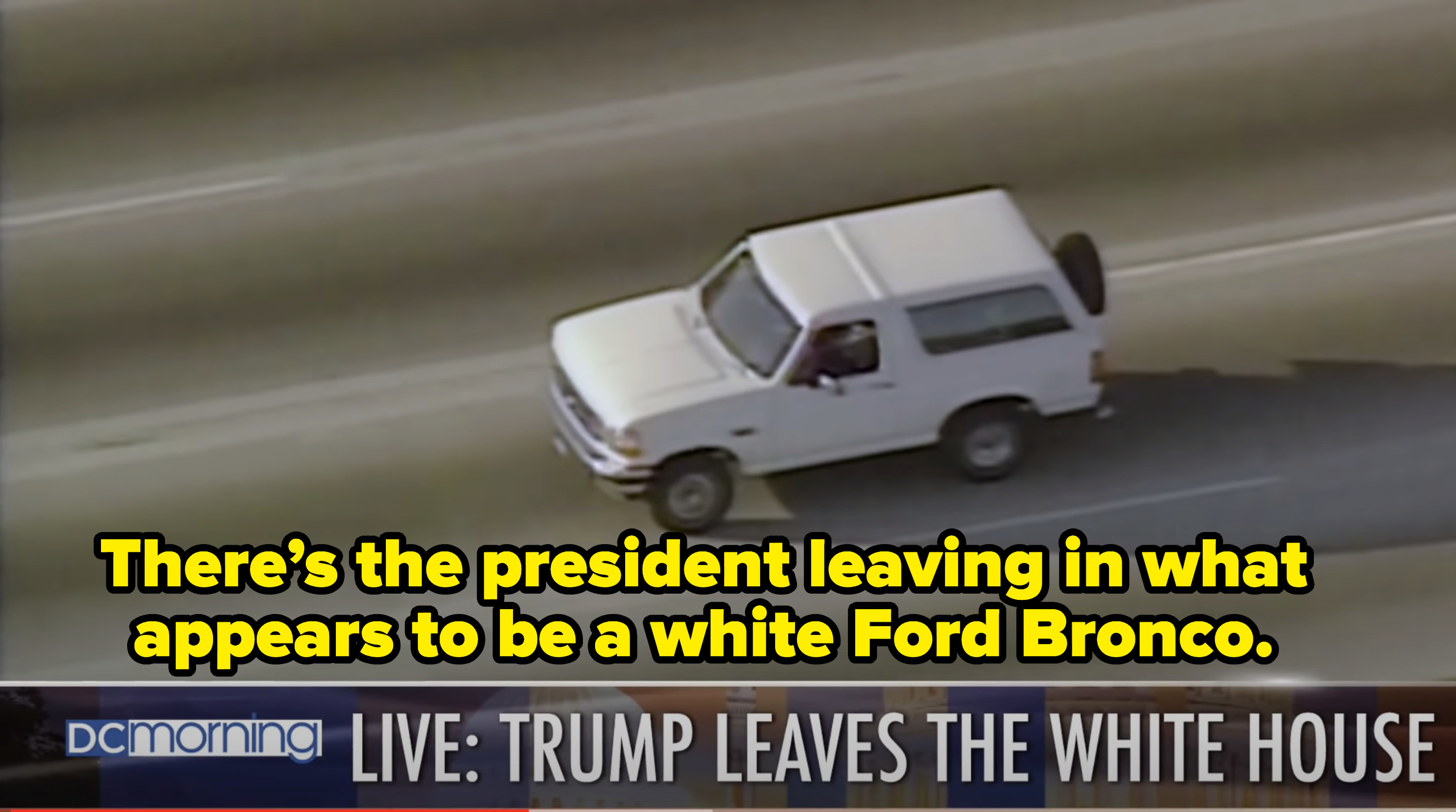 """The newscaster saying """"there's the president leaving in what appears to be a white ford Bronco."""