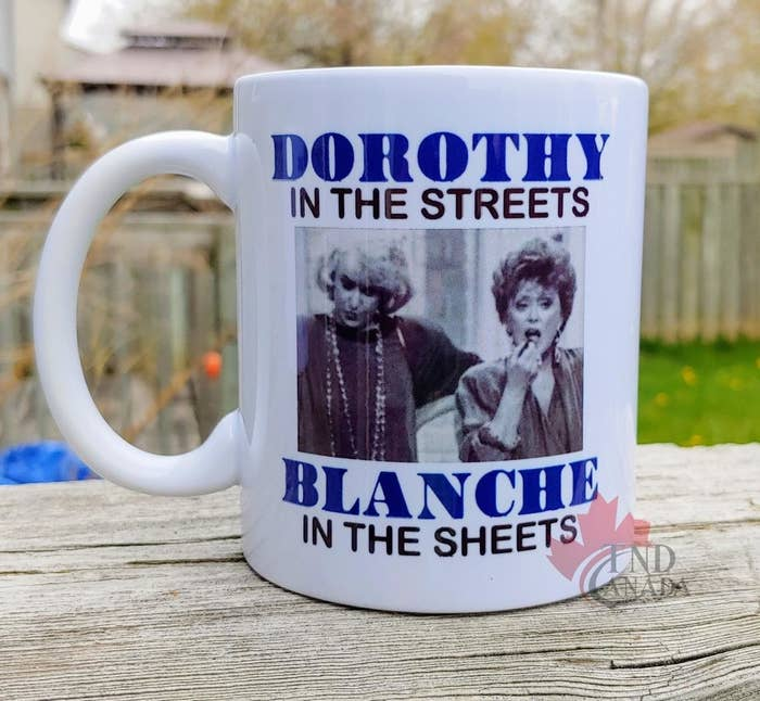 A coffee mug that says Dorothy in the streets, Blanche in the sheets