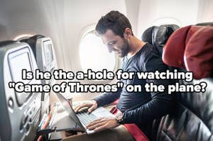"""man on laptop on plane labeled """"Is he the a-hole for watching 'Game of Thrones' on the plane?"""""""